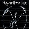 Beyondbadluck