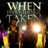When Everythings Taken