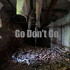 Go Dont Go