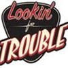 lookinfortrouble