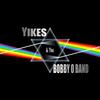 YIKES N THE BOBBY O BAND