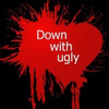 Down with Ugly