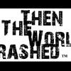 thentheworldcrashed