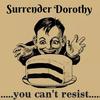 THE Surrender Dorothy