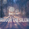 Through the Silence