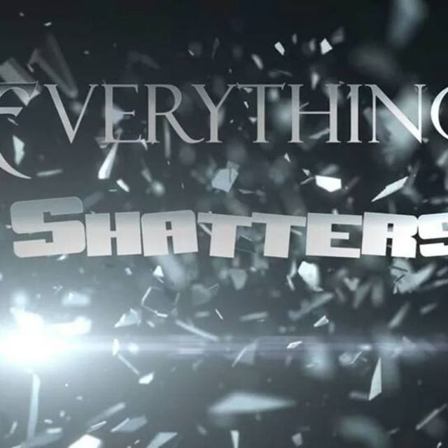 Everything Shatters