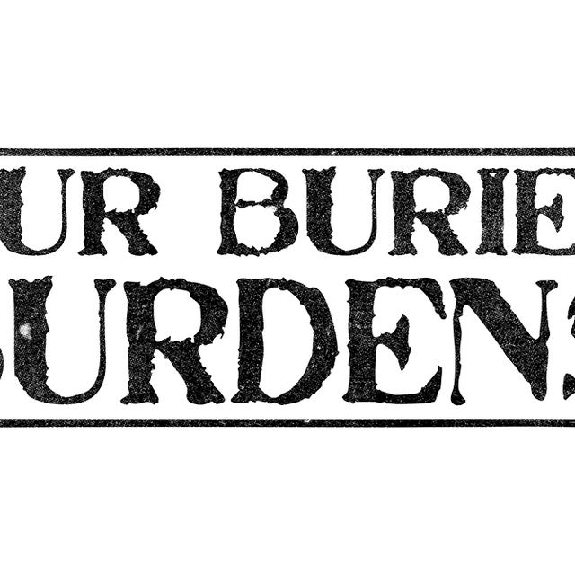 Our Buried Burdens
