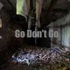 Go Dont Go