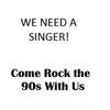 Need A Singer!