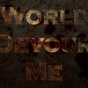 World Devour Me
