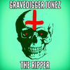 Gravedigger Jonez AKA the Ripper