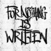 For Nothing Is Written