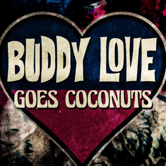 Buddy Love Goes Coconuts