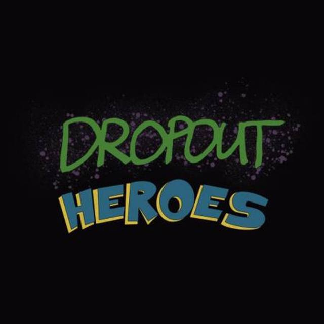 Dropout Heroes