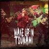 WakeupinTsunami