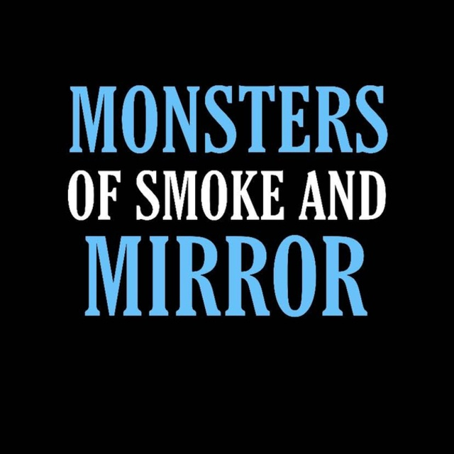 Monsters of Smoke and Mirror