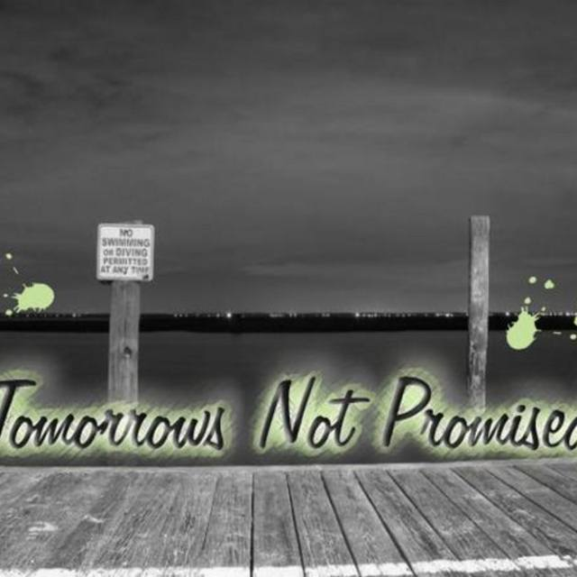 Tomorrows Not Promised