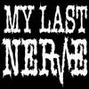 My Last Nerve