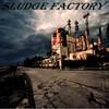 Sludge Factory