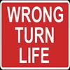Wrong Turn Life