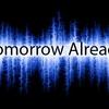 Tomorrow Already