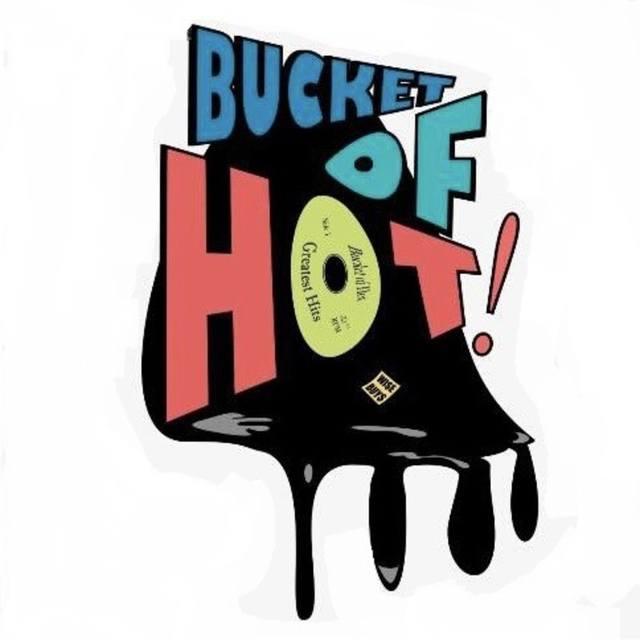 Bucket of Hot!