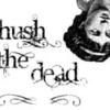 Hush the Dead