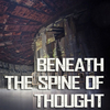 Beneath The Spine Of Thought