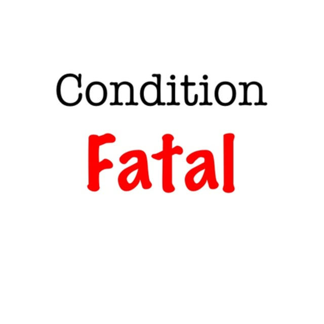 Condition Fatal