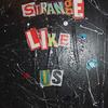 Strange Like Us