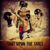 Shot Upon The Skies
