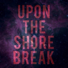 Upon The Shore Break